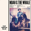 Noah & The Whale - Last Night On Earth